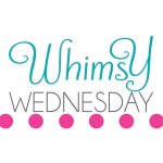 Whimsy Wednesdays