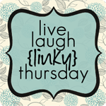 live, laugh {linky} thursday